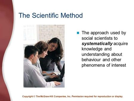 Copyright © The McGraw-Hill Companies, Inc. Permission required for reproduction or display. The Scientific Method The approach used by social scientists.