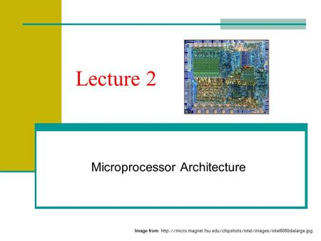 Lecture 2 Microprocessor Architecture Image from: