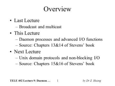 TELE 402 Lecture 9: Daemon … 1 by Dr Z. Huang Overview Last Lecture –Broadcast and multicast This Lecture –Daemon processes and advanced I/O functions.