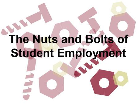 The Nuts and Bolts of Student Employment. For the Returning Student Hire (previously worked in your department) What do I do when I have the same student.