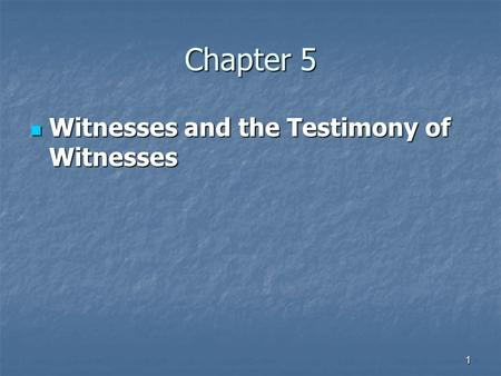 1 Chapter 5 Witnesses and the Testimony of Witnesses Witnesses and the Testimony of Witnesses.
