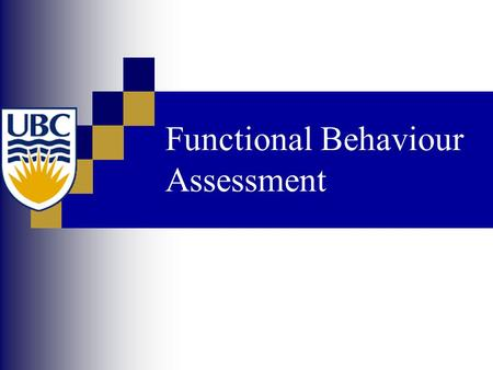 Functional Behaviour Assessment. Common Problems with Behaviour Support Behaviour support can be ineffective or make things worse if:  Intervention is.