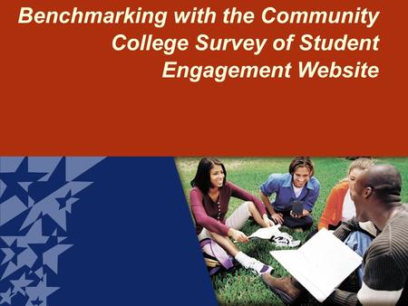 Benchmarking with the Community College Survey of Student Engagement Website.