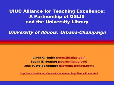 UIUC Alliance for Teaching Excellence: A Partnership of GSLIS and the University Library University of Illinois, Urbana-Champaign Linda C. Smith