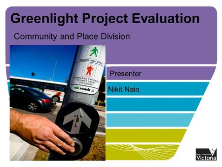 Greenlight Project Evaluation Community and Place Division Nikit Nain Presenter.