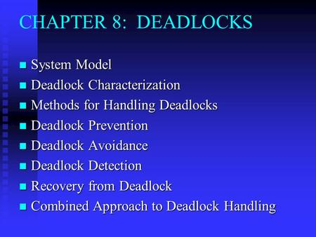 CHAPTER 8: DEADLOCKS System Model System Model Deadlock Characterization Deadlock Characterization Methods for Handling Deadlocks Methods for Handling.