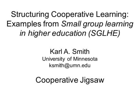 Structuring Cooperative Learning: Examples from Small group learning in higher education (SGLHE) Karl A. Smith University of Minnesota Cooperative.