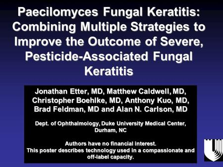 Paecilomyces Fungal Keratitis: Combining Multiple Strategies to Improve the Outcome of Severe, Pesticide-Associated Fungal Keratitis Jonathan Etter, MD,