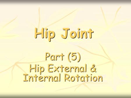 Hip Joint Part (5) Hip External & Internal Rotation.