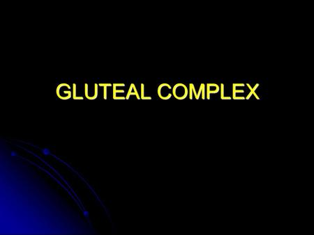 GLUTEAL COMPLEX. Bony Landmarks Ligaments of articulated pelvis: Ligaments of articulated pelvis: Obturator membrane. Sacrotuberous: Posterior iliac spine,