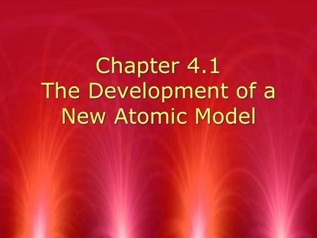 Chapter 4.1 The Development of a New Atomic Model.