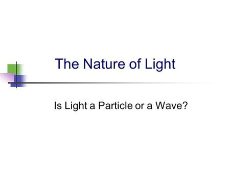 The Nature of Light Is Light a Particle or a Wave?