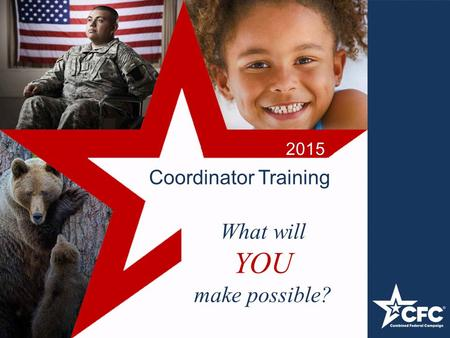 Coordinator Training 2015 What will YOU make possible?