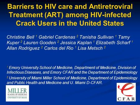 Barriers to HIV care and Antiretroviral Treatment (ART) among HIV-infected Crack Users in the United States Christine Bell 1 Gabriel Cardenas 2 Tanisha.