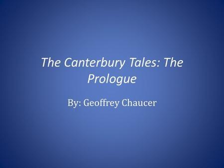 The Canterbury Tales: The Prologue By: Geoffrey Chaucer.