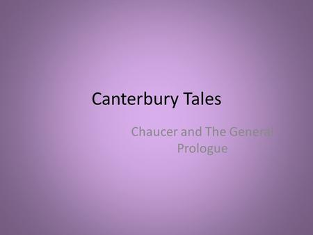 Canterbury Tales Chaucer and The General Prologue.