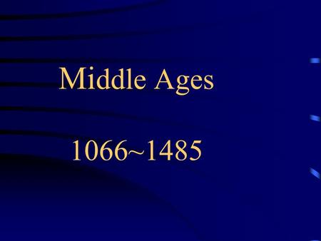 Mi ddle Ages 1066~1485. October 1066 Duke William of Normandy defeats King Harold –Aka William the Conqueror.