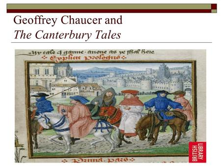 Geoffrey Chaucer and The Canterbury Tales. Geoffrey Chaucer: Social Background  Born in a well-to-do family in London, _____.  Commoners who were advancing.