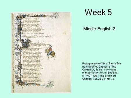 Week 5 Middle English 2 Prologue to the Wife of Bath's Tale from Geoffrey Chaucer's The Canterbury Tales, illuminated manuscript on vellum. England,