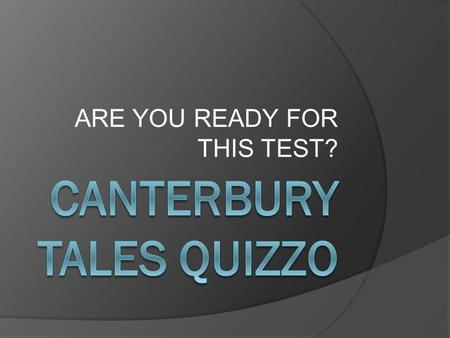 ARE YOU READY FOR THIS TEST?. Question 1 The Canterbury Tales were written by _____________.
