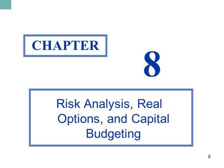 0 CHAPTER 8 Risk Analysis, Real Options, and Capital Budgeting.