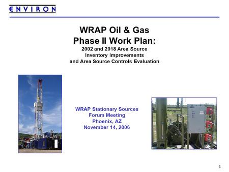 1 WRAP Oil & Gas Phase II Work Plan: 2002 and 2018 Area Source Inventory Improvements and Area Source Controls Evaluation WRAP Stationary Sources Forum.