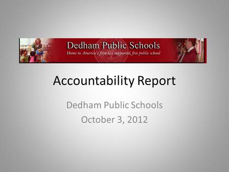 Accountability Report Dedham Public Schools October 3, 2012 1.