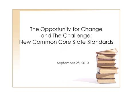 Common Core State Standards English Language Arts Identical Anchor Standards K-12 Each grade level has its own content standards: – English Language.