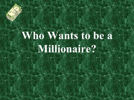 Who Wants to be a Millionaire? LIFELINES 1.50/50 2.Poll the audience 3.Ask Another Student.