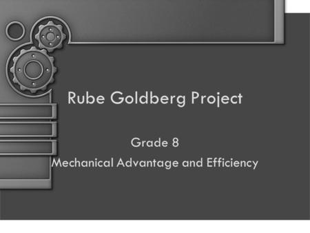 Rube Goldberg Project Grade 8 Mechanical Advantage and Efficiency.