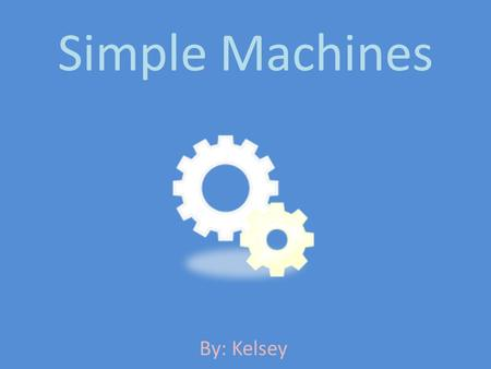 Simple Machines By: Kelsey. Levers A lever is a simple machine that consists of a bar that pivots at a fixed point, called a fulcrum. Levers are used.