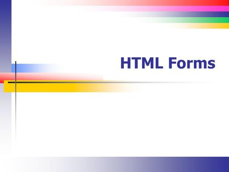 HTML Forms. Slide 2 Forms (Introduction) The purpose of input forms Organizing forms with a and Using different element types to get user input A brief.