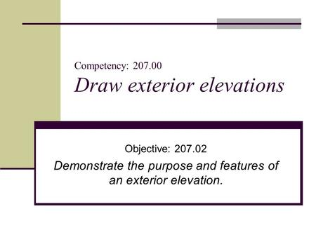 Competency: Draw exterior elevations