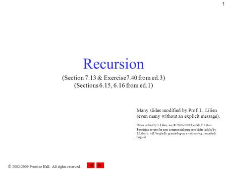  2002-2009 Prentice Hall. All rights reserved. 1 Recursion (Section 7.13 & Exercise7.40 from ed.3) (Sections 6.15, 6.16 from ed.1) Many slides modified.
