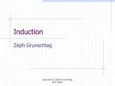 Copyright © Zeph Grunschlag, 2001-2002. Induction Zeph Grunschlag.