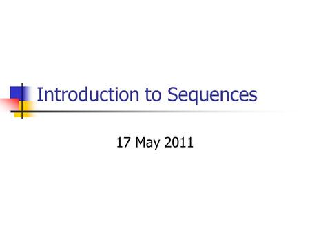Introduction to Sequences 17 May 2011. Get Up!!!