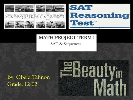 SAT & Sequences By: Obeid Tahnon Grade: 12-02. What is the SAT exam? The SAT is a globally recognized college admission test that lets you show colleges.