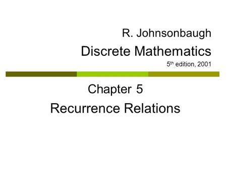 Discrete Mathematics Recurrence Relations Chapter 5 R. Johnsonbaugh