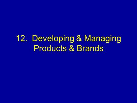 12. Developing & Managing Products & Brands. Product Decisions Product attributes –Quality, features (performance), design (appearance) Branding –Brand.