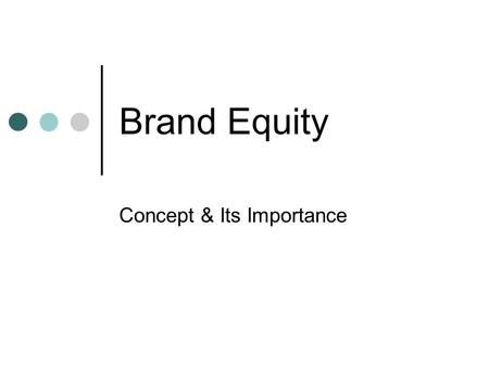 Brand Equity Concept & Its Importance. The Challenge More Products More Competitors More Media Same Consumers Same Needs GROWTH MANTRA?
