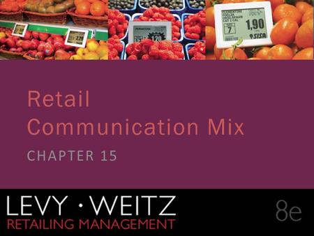 Retailing Management 8e© The McGraw-Hill Companies, All rights reserved. 15 - 1 CHAPTER 2CHAPTER 1CHAPTER 15 Retail Communication Mix CHAPTER 15.