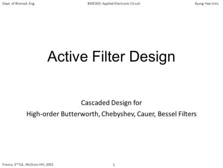 Dept. of Biomed. Eng.BME303: Applied Electronic CircuitKyung Hee Univ. 1 Franco, 3 rd Ed., McGraw Hill, 2001 Active Filter Design Cascaded Design for High-order.