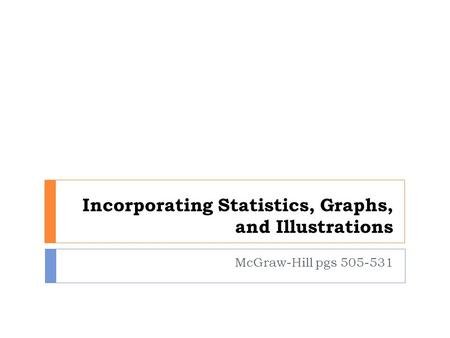 Incorporating Statistics, Graphs, and Illustrations McGraw-Hill pgs 505-531.