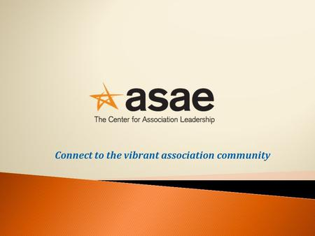 Connect to the vibrant association community. ASAE is a membership organization of more than 22,000 association executives and industry partners representing.