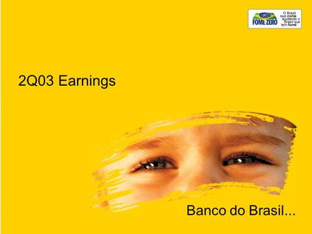 2Q03 Earnings Banco do Brasil.... 1- Credit operations, Leasing operations and other credits, according Res. 2682/99 2 - Demand, Time, Savings and Interbank.