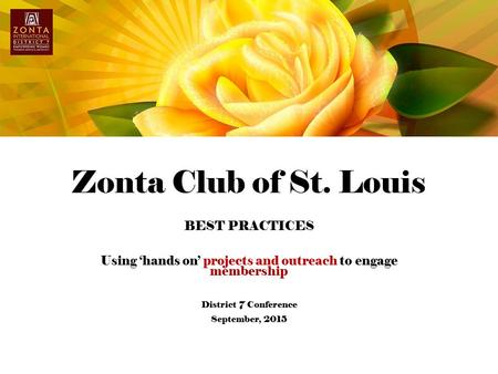 Zonta Club of St. Louis BEST PRACTICES Using 'hands on' projects and outreach to engage membership District 7 Conference September, 2015.