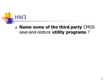 1 HW3 Name some of the third-party CMOS save-and-restore utility programs ?