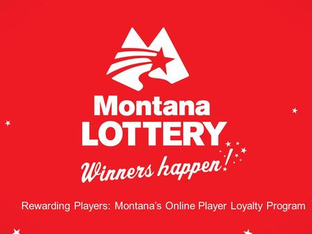 Rewarding Players: Montana's Online Player Loyalty Program.
