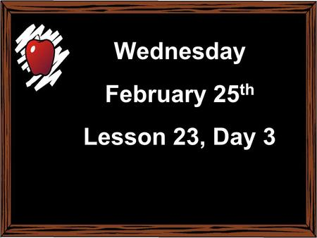 Monday February 17 th Lesson 22, Day 1 Wednesday February 25 th Lesson 23, Day 3.