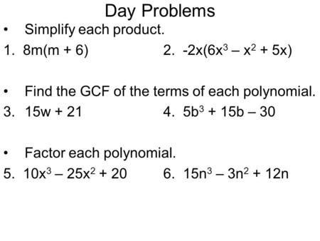 Day Problems Simplify each product. 1. 8m(m + 6) 2. -2x(6x3 – x2 + 5x)